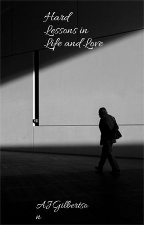 Hard Lessons in Life and Love by AJGilbertson