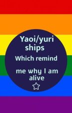 Yaoi&Yuri ships which remind me why I am still alive.  by attack__on__yaoi_