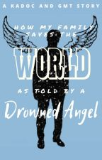 How My Family Saves the World: As Told by a Drowned Angel by _Kadoc_