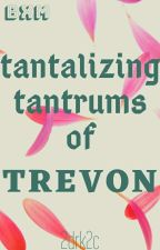 Tantalizing Tantrums Of Trevon (BxM) ✓ by 2drk2c