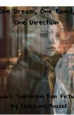 One Dream,One Band, One Direction Louis Tomlinson Fan Fiction by XxxI_Love_YouxxX