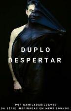 Duplo despertar by CamiladaSilva945