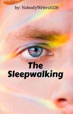 The Sleepwalking by NobodyWrites1028