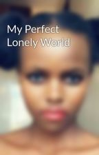 My Perfect Lonely World by njrugu23