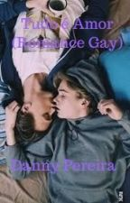 Tudo é Amor (Romance Gay) by Danny_Pereira2