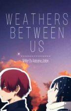 Weathers Between Us (Shouto Todoroki X Reader) by Sunistraush