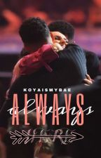 Always Here by KoyaismyBAE