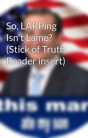 So, LARPing Isn't Lame? (Stick of Truth Reader insert) by CoreOnline