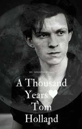 A Thousand Years♥ Tom Holland  by nightgirl1217