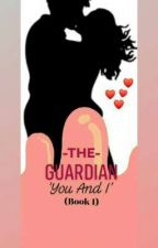 The Guardian: You And I (Book 1) by NiecyBaeBae