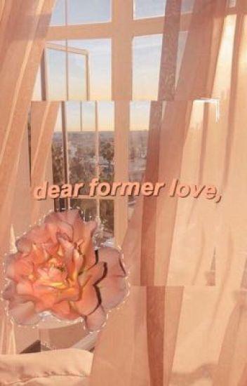 dear former love,