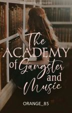 The Academy Of Gangster And Music [COMPLETED] by Orange_85