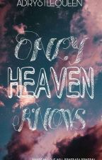 ONLY HEAVEN KNOWS by adrystlequeen