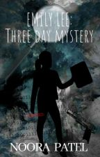 Emily Lee Three Day Mystery   by noodles786