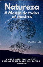 Natureza - A mestra de todos os mestres by PaulinhoUda