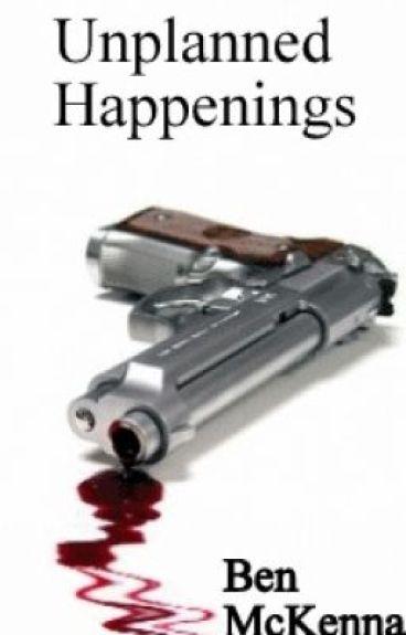 Unplanned Happenings. (Re-Write) by BenMcKenna