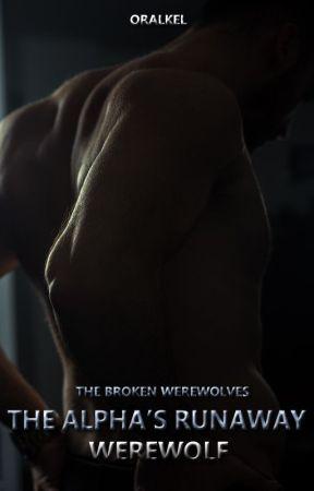 The Broken Werewolves: The Alpha's Runaway Werewolf by OralKel