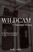 WILD CAM//Stranger Things  by fan-fictions101