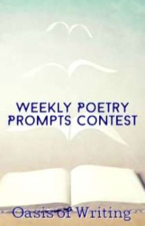 Weekly Poetry Prompts Contest by OasisOfWriting