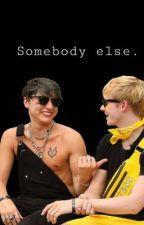 Somebody else. by colbyzkoala
