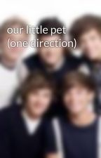 our little pet (one direction) by one-direction-1024