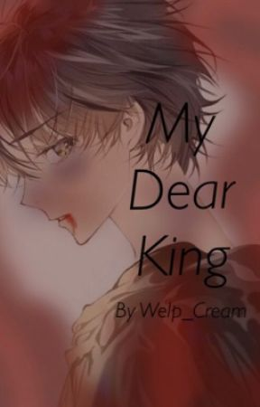 My Dear King. (Male Yandere x Female Reader) by WelpCream