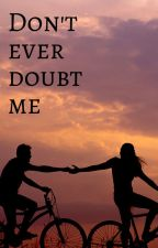 Don't ever doubt me by JGLbop1977