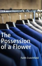 The Possession of a Flower by FaithCrutchfield