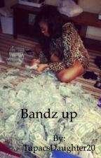 Bandz up by TupacsDaughter20