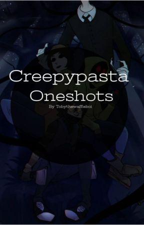 Creepypasta one-shots by Tobythewaffleboi