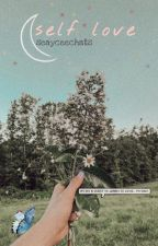 my take on self love // a book by seayceechats by seayceechats