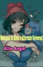 Welcome to Alola's Alternate Universe! by AllieAngel44