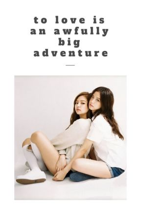 To Love Is An Awfully Big Adventure || Jensoo G!P by jensooper