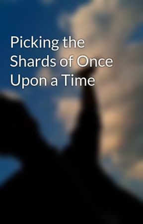 Picking the Shards of Once Upon a Time by raedfilotimo