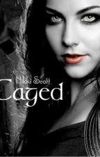 Caged by NikkiScott5