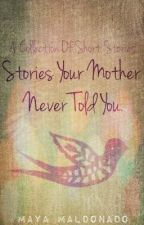 Stories Your Mother Never Told You: A Collection of Short Stories. by HeyMrJones211