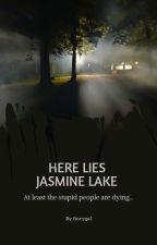 Here Lies Jasmine Lake   ✓ by fiorygal