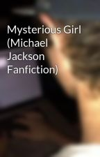 Mysterious Girl (Michael Jackson Fanfiction) by moonybub