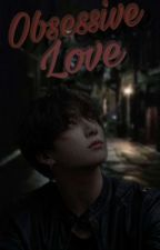 Obsessive Love || yandere jungkook x reader by xXxKAOxXx