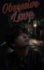 Obsessive Love || yandere jungkook x reader by xXxKAOxXx