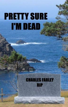 Pretty Sure I'm Dead by CFarley982