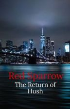 Red Sparrow:The Return of Hush by FantasyGirl2054