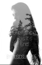 Everything Has It's End by MusicIsLife1995
