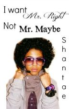 I want Mr.Right not Mr.Maybe by Shantae