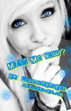 Miss Me Now? by FinallyNotAtPeace