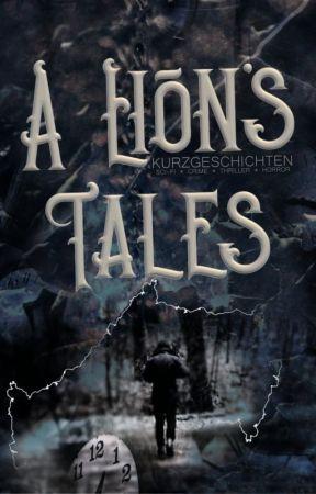 A Lion's Tales - Kurzgeschichten by Lion_Tales