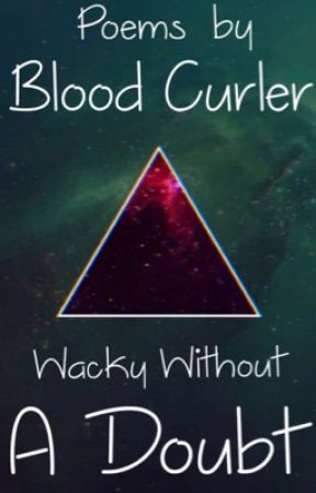 Wacky, Without a Doubt - Poems by P - Welcome - Wattpad
