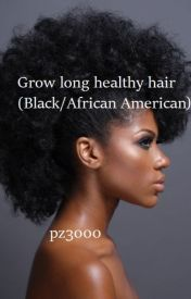 Tips to Grow Long Healthy hair (black/African American/) by pz3000