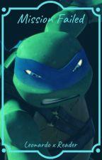 Mission Failed ~ Leonardo x Reader by The2tailedfoxy