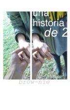 una historia de 2 (n.h) - CANCELADA- by brow_nie